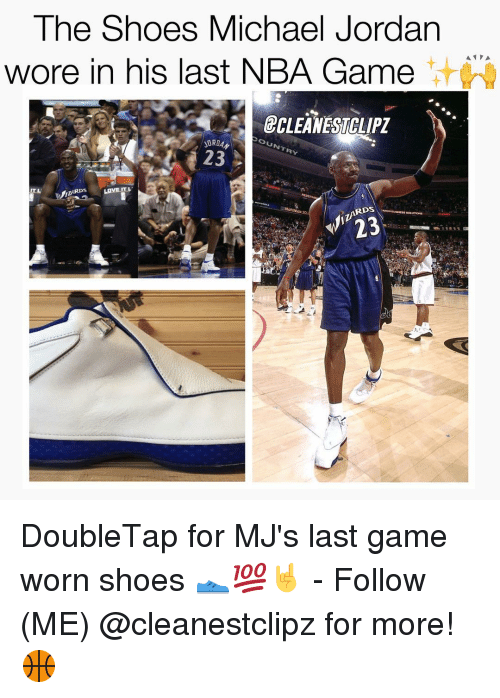 Memes, Michael Jordan, and Nba Games: The Shoes Michael Jordan  wore in his last NBA Game  BCLEANESTALIPZ  23  nARDS LOVE  IT  23 DoubleTap for MJ's last game worn shoes 👟💯🤘 - Follow (ME) @cleanestclipz for more! 🏀