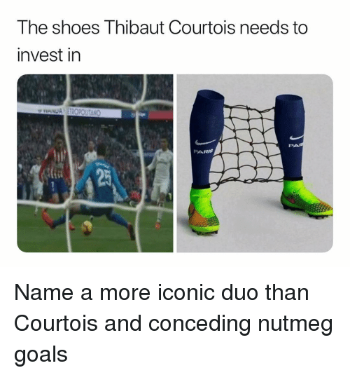 Goals, Shoes, and Soccer: The shoes Thibaut Courtois needs to  invest in  PARIS Name a more iconic duo than Courtois and conceding nutmeg goals