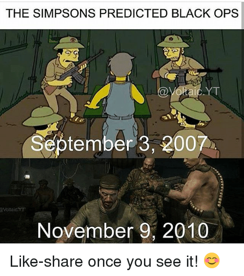 Once You See It: THE SIMPSONS PREDICTED BLACK OPS  September 3, 2007,  YT  @Voltaic  November 9, 2010 Like-share once you see it! 😊