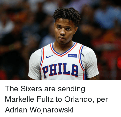 Orlando, Sixers, and  Adrian: The Sixers are sending Markelle Fultz to Orlando, per Adrian Wojnarowski