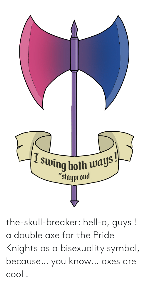 double: the-skull-breaker:  hell-o, guys ! a double axe for the Pride Knights as a bisexuality symbol, because… you know… axes are cool !