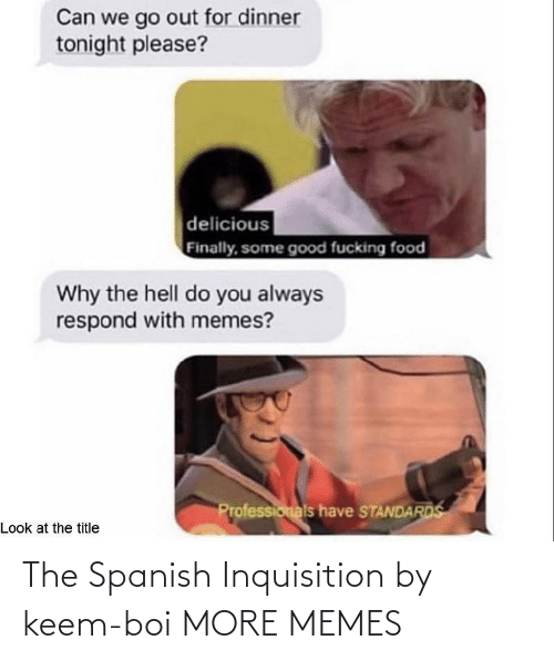boi: The Spanish Inquisition by keem-boi MORE MEMES