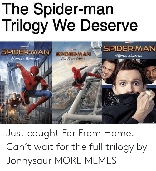 Being Alone, Dank, and Memes: The Spider-man  Trilogy We Deserve  a  SPIDER-MAN  SPIDER-MAN SPDER MAN  HgME ALONE  HOMECBMNG  Far From tHame Just caught Far From Home. Can't wait for the full trilogy by Jonnysaur MORE MEMES