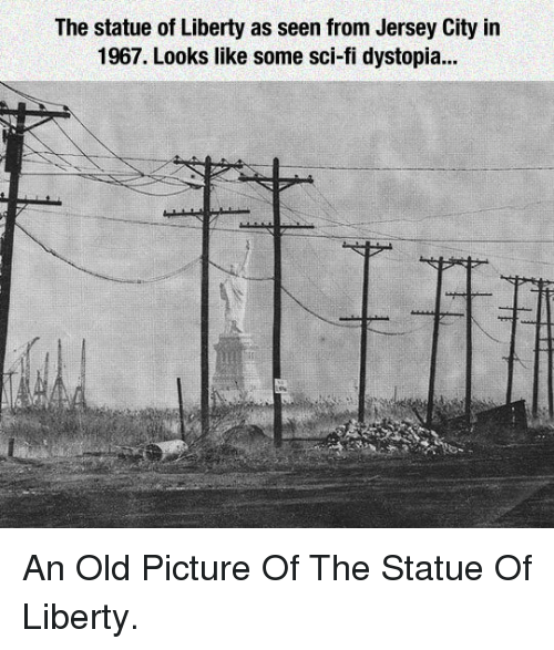 old picture: The statue of Liberty as seen from Jersey City in  1967. Looks like some sci-fi dystopia... <p>An Old Picture Of The Statue Of Liberty.</p>