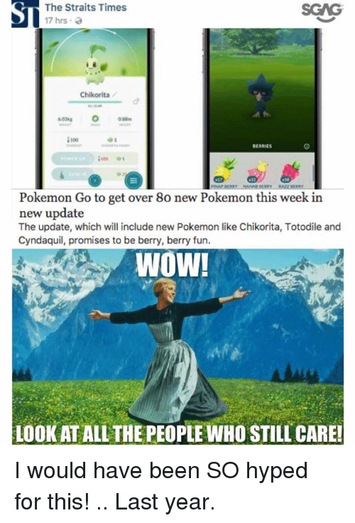 new pokemon: The Straits Times  SGWG  17 hrs  Chikorita  BERRIES  NANAN DERRY  Pokemon Go to get over 8o new Pokemon this week in  new update  The update, which will include new Pokemon like Chikorita, Totodile and  Cyndaquil, promises to be berry, berry fun.  Wow!  LOOK ATALL THE PEC  WHO STILL CARE! I would have been SO hyped for this! .. Last year.