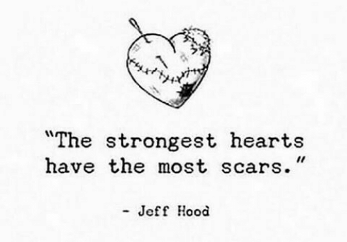 """Hearts, Hood, and  Scars: """"The strongest hearts  have the most scars.""""  - Jeff Hood"""