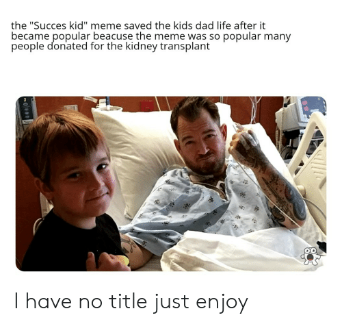 """Dad, Life, and Meme: the """"Succes kid"""" meme saved the kids dad life after it  became popular beacuse the meme was so popular many  people donated for the kidney transplant  si I have no title just enjoy"""
