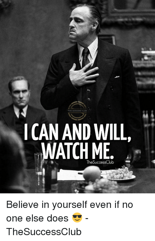 Memes, Watch Me, and Watch: THE SUCCESS CLU  ICAN AND WILL  WATCH ME  TheSuccessClub Believe in yourself even if no one else does 😎 - TheSuccessClub
