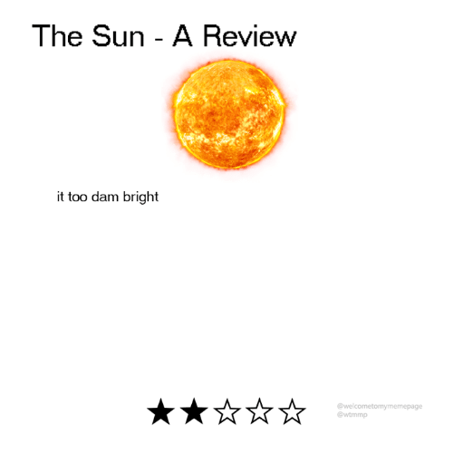 Dank, 🤖, and Sun: The Sun - A Review  it too dam bright  @welcometomymemepage  @wtmmp