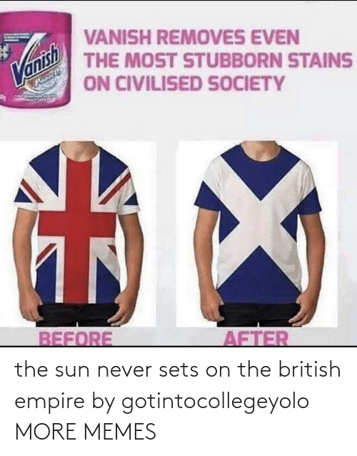 Empire: the sun never sets on the british empire by gotintocollegeyolo MORE MEMES