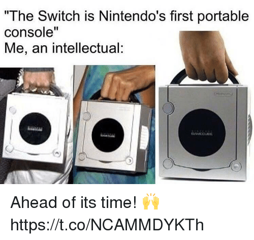 "Video Games, Time, and Switch: ""The Switch is Nintendo's first portable  console""  Me, an intellectual: Ahead of its time! 🙌 https://t.co/NCAMMDYKTh"