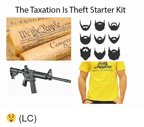 Starter Kit: The Taxation Is Theft Starter Kit  IN CONC DA  100  Te  0  Tu  DONT TREAD ONAE 😲 (LC)