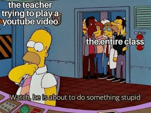 Teacher, youtube.com, and Video: the teacher  trying to play a  youtube video  MAN  the ențire class  Watch, he is about to do something stupid