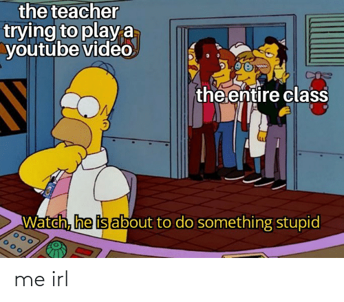 youtube.com: the teacher  trying to playa  youtube video  the entire class  Watch, he is about to do something stupid me irl