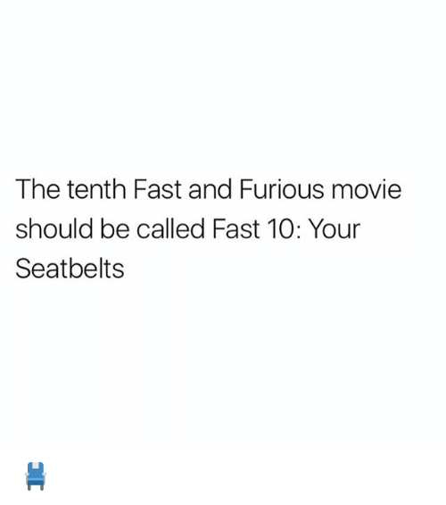 fastly: The tenth Fast and Furious movie  should be called Fast 10: Your  Seatbelts 💺