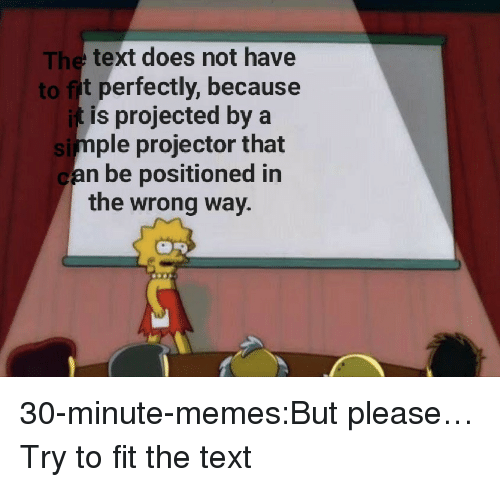 Memes, Target, and Tumblr: The text does not have  to fit perfectly, because  is projected by a  ple projector that  Si  can be positioned in  the wrong way. 30-minute-memes:But please… Try to fit the text