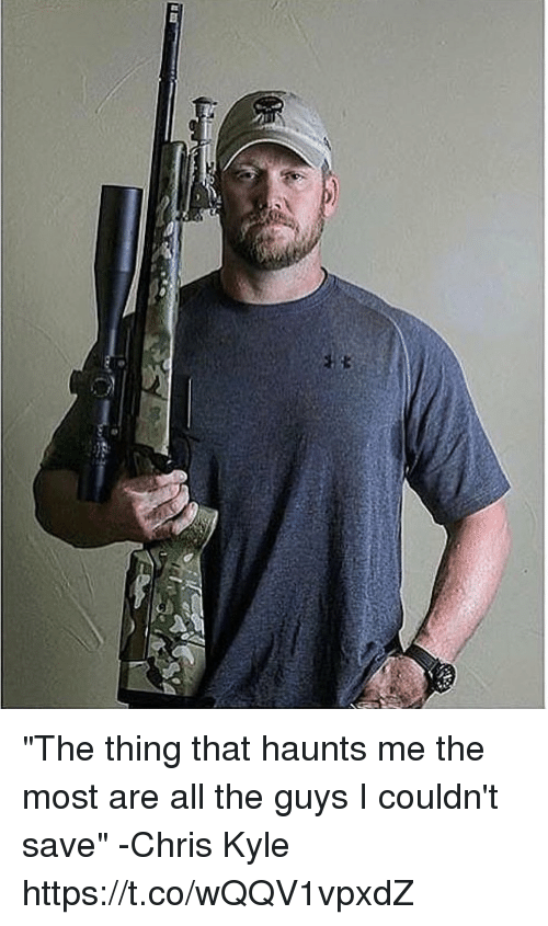 """Kylee: """"The thing that haunts me the most are all the guys I couldn't save"""" -Chris Kyle https://t.co/wQQV1vpxdZ"""