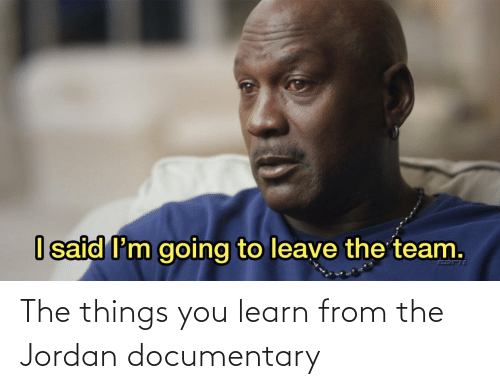Jordan, You, and  Things: The things you learn from the Jordan documentary