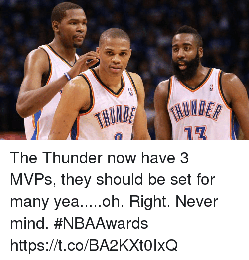 Sports, Mind, and Never: The Thunder now have 3 MVPs, they should be set for many yea.....oh. Right. Never mind. #NBAAwards https://t.co/BA2KXt0IxQ