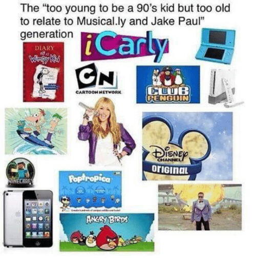 "Old, 90's, and Jake Paul: The ""too young to be a 90's kid but too old  to relate to Musical.ly and Jake Paul""  generation  Can  DIARY  CARTOOH NETWORK  RENGUIN  SNE  oriGinaL  Poptropica  ANRY BRps"
