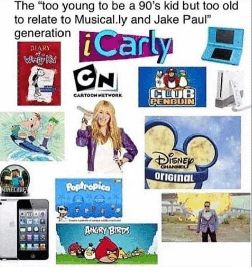 "90s kid: The ""too young to be a 90's kid but too old  to relate to Musical.ly and Jake Paul""  generation  DIARY  CARTOONHETWORK  RENGDIN  ISNE  Poptropica  CARE  ANGRY BIRD"