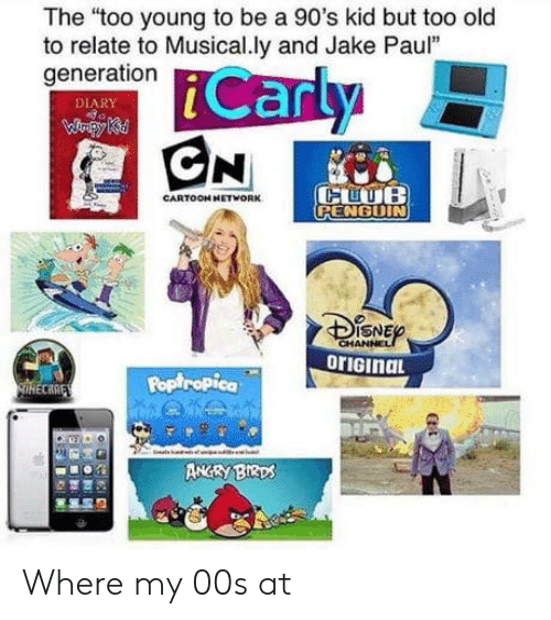 "Cartoon, Old, and 90's: The ""too young to be a 90's kid but too old  to relate to Musical.ly and Jake Paul""  generation  Can  DIARY  CARTOON HETWORK  RENGUIN  ISNE  CHAN  oriGinaL  Poptropica  ECRR Where my 00s at"