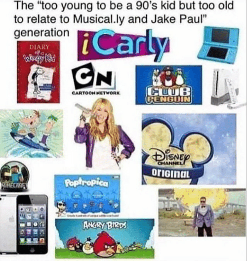 "90s kid: The ""too young to be a 90's kid but too old  to relate to Musical.ly and Jake Paul""  generation  Carly  CN  DIARY  WHpy Ki  CLUB  CPENGUIN  CARTOOH HETWORK  CHANNEL  orIGinaL  Poptropica  lHECARE  ANGRY BIRDS"