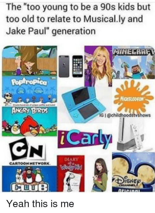 "iCarly, Nickelodeon, and Yeah: The ""too young to be a 90s kids but  too old to relate to Musical.ly and  Jake Paul"" generation  Poptropica  NICKELODEON  ANGRY BI3ps  G I @chil  iCarly  DIARY  CARTOON HETWORK  CUUB Yeah this is me"