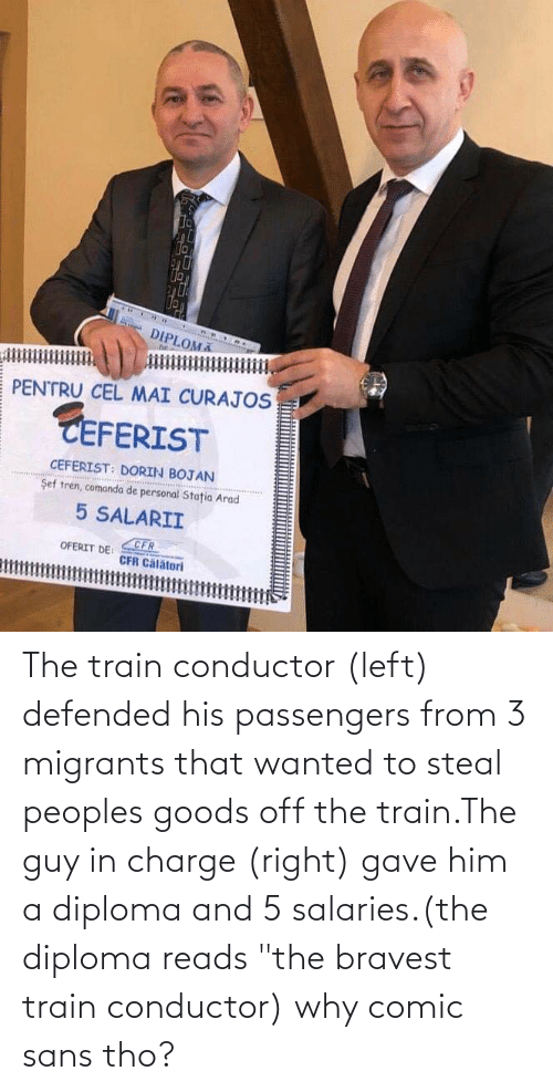 """Passengers: The train conductor (left) defended his passengers from 3 migrants that wanted to steal peoples goods off the train.The guy in charge (right) gave him a diploma and 5 salaries.(the diploma reads """"the bravest train conductor) why comic sans tho?"""