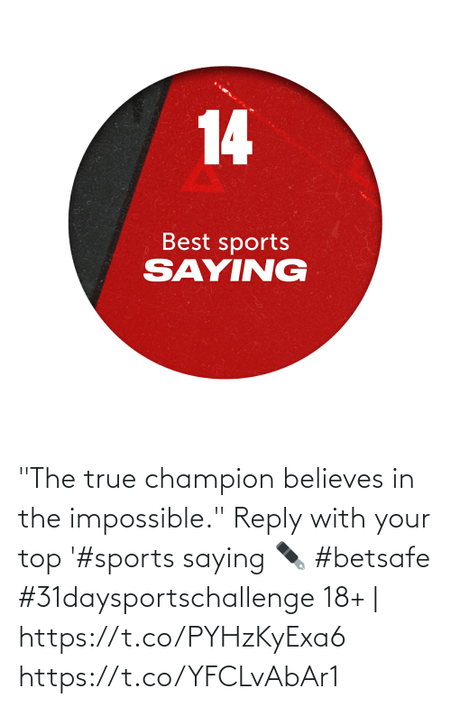 """reply: """"The true champion believes in the impossible.""""  Reply with your top '#sports saying ✒️  #betsafe #31daysportschallenge   18+ 