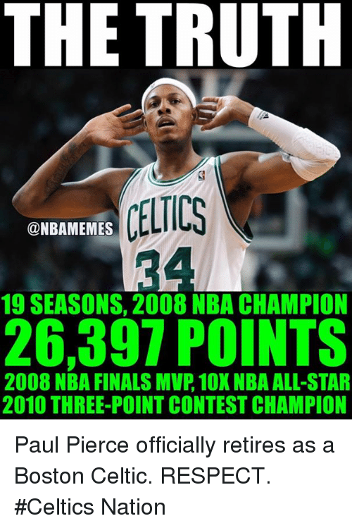 Conteste: THE TRUTH  CELTICS  @NBAMEMES  19 SEASONS, 2008 NBA CHAMPION  26,397 POINTS  2008 NBA FINALS MVP, 10X NBA ALL-STAR  2010 THREE-POINT CONTEST CHAMPION Paul Pierce officially retires as a Boston Celtic. RESPECT. #Celtics Nation