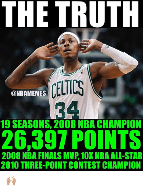 Conteste: THE TRUTH  CELTICS  @NBAMEMES  19 SEASONS, 2008 NBA CHAMPION  26,397 POINTS  2008 NBA FINALS MVP, 10X NBA ALL-STAR  2010 THREE-POINT CONTEST CHAMPION 🙌🏽
