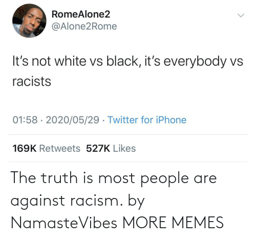 the truth: The truth is most people are against racism. by NamasteVibes MORE MEMES