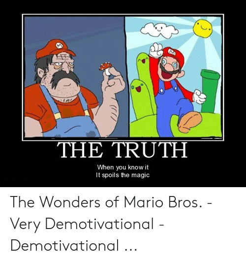 Funny Mario Memes: THE TRUTH  When you know it  It spoils the magic The Wonders of Mario Bros. - Very Demotivational - Demotivational ...