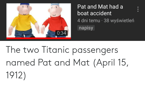 Passengers: The two Titanic passengers named Pat and Mat (April 15, 1912)