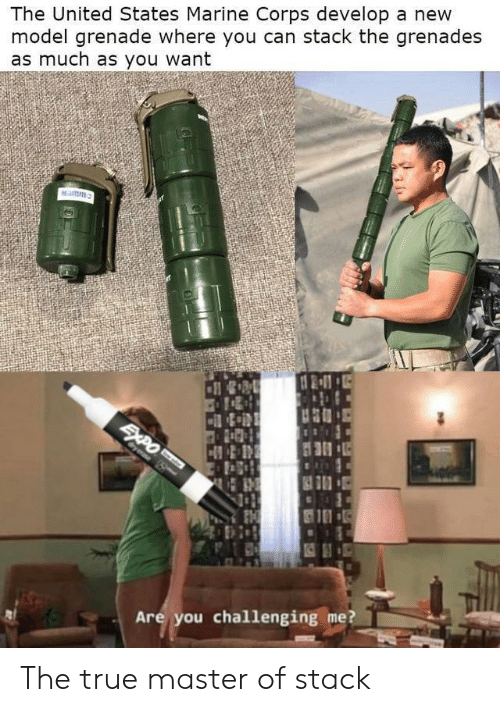 True, United, and United States Marine Corps: The United States Marine Corps develop a new  model grenade where you can stack the grenades  as much as you want  Namm  SAPO  Cyeae S  Are you challenging me? The true master of stack