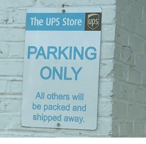 Ups, Will, and All: The UPS Store 10ps  PARKING  ONLY  All others will  be packed and  shipped away.