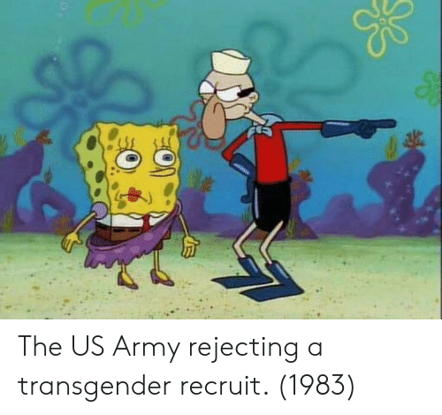 Transgender, Army, and Us Army: The US Army rejecting a transgender recruit. (1983)