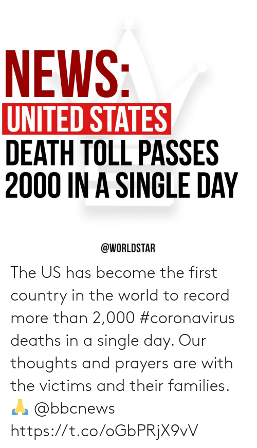 Record: The US has become the first country in the world to record more than 2,000 #coronavirus deaths in a single day. Our thoughts and prayers are with the victims and their families. 🙏 @bbcnews https://t.co/oGbPRjX9vV