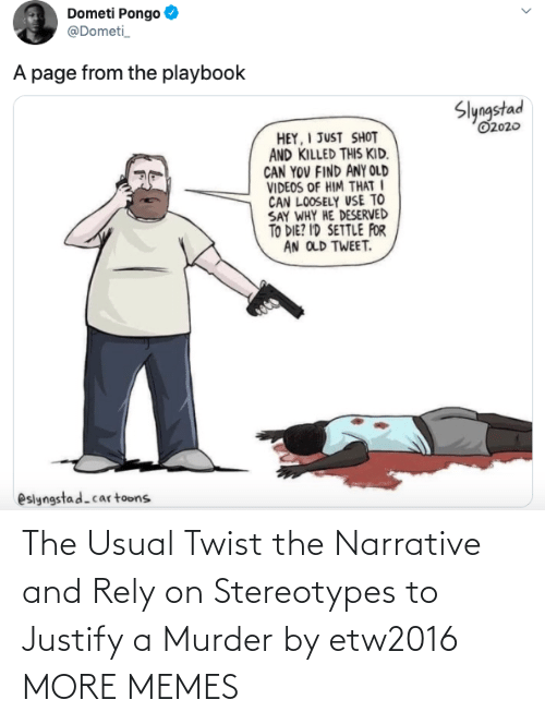 Twist: The Usual Twist the Narrative and Rely on Stereotypes to Justify a Murder by etw2016 MORE MEMES