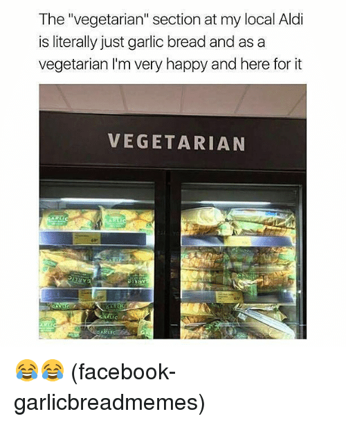 "Aldi: The ""vegetarian"" section at my local Aldi  is literally just garlic bread and as a  vegetarian I'm very happy and here for it  VEGETARIAN 😂😂 (facebook-garlicbreadmemes)"