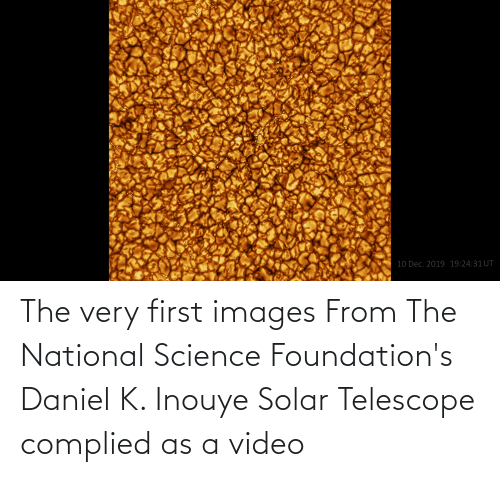 daniel: The very first images From The National Science Foundation's Daniel K. Inouye Solar Telescope complied as a video