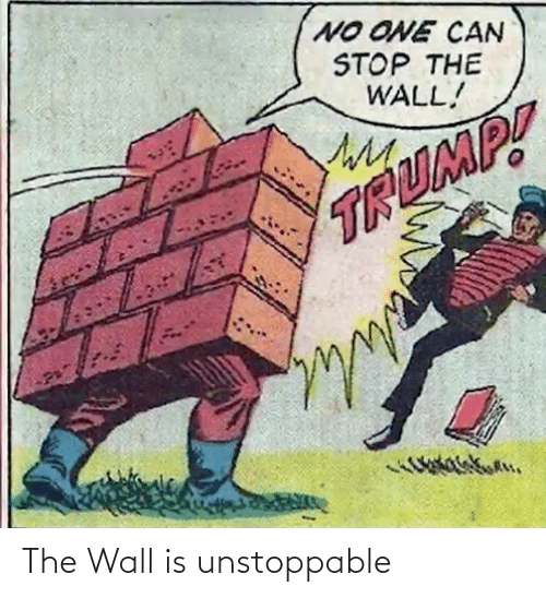 wall: The Wall is unstoppable