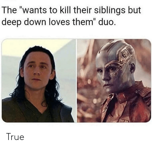 "True, Deep, and Down: The ""wants to kill their siblings but  deep down loves them"" duo. True"