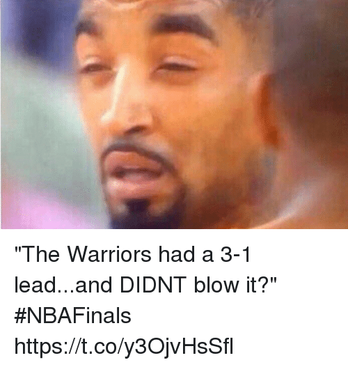 "3 1 Lead: ""The Warriors had a 3-1 lead...and DIDNT blow it?"" #NBAFinals https://t.co/y3OjvHsSfl"