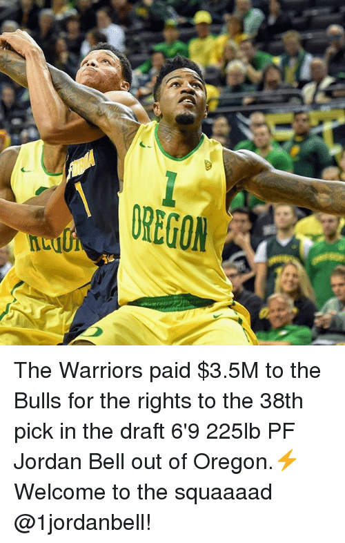 the bulls: The Warriors paid $3.5M to the Bulls for the rights to the 38th pick in the draft 6'9 225lb PF Jordan Bell out of Oregon.⚡️Welcome to the squaaaad @1jordanbell!
