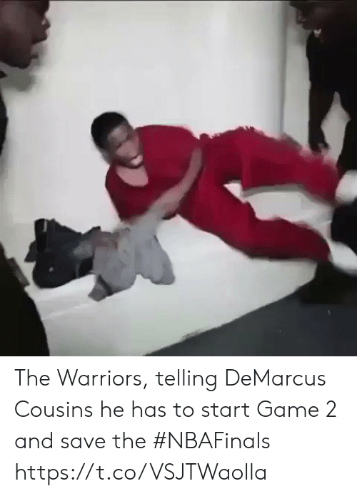 DeMarcus Cousins, Sports, and Game: The Warriors, telling DeMarcus Cousins he has to start Game 2 and save the #NBAFinals https://t.co/VSJTWaolla