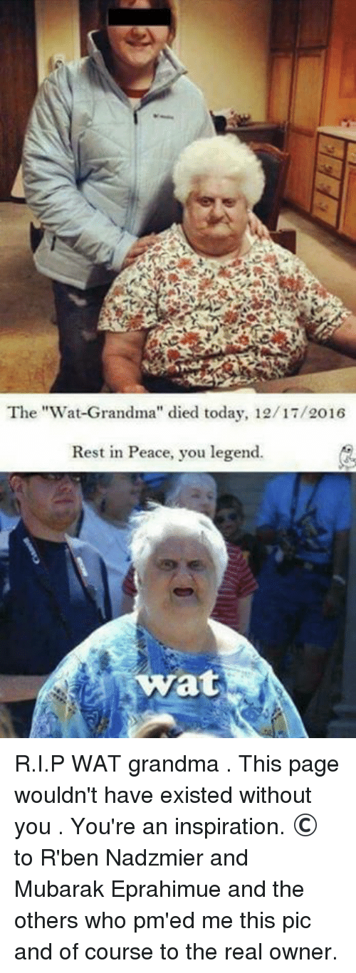 """Wat Grandma: The """"Wat Grandma'' died today, 12/17/2016  Rest in Peace, you legend.  Wat R.I.P WAT grandma . This page wouldn't have existed without you . You're an inspiration.  © to R'ben Nadzmier and Mubarak Eprahimue and the others who pm'ed me this pic and of course to the real owner."""