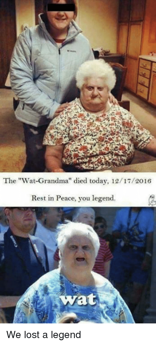 """Wat Grandma: The """"Wat Grandma'' died today, 12/17/2016  Rest in Peace, you legend.  at We lost a legend"""