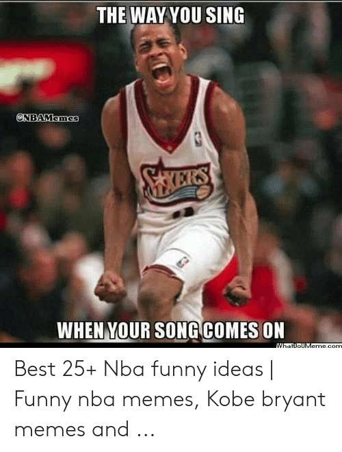 Funny, Kobe Bryant, and Memes: THE WAY YOU SING  ONBAMemes  SKEIRS  WHEN YOUR SONG COMES ON  WhatloUMame.com Best 25+ Nba funny ideas | Funny nba memes, Kobe bryant memes and ...